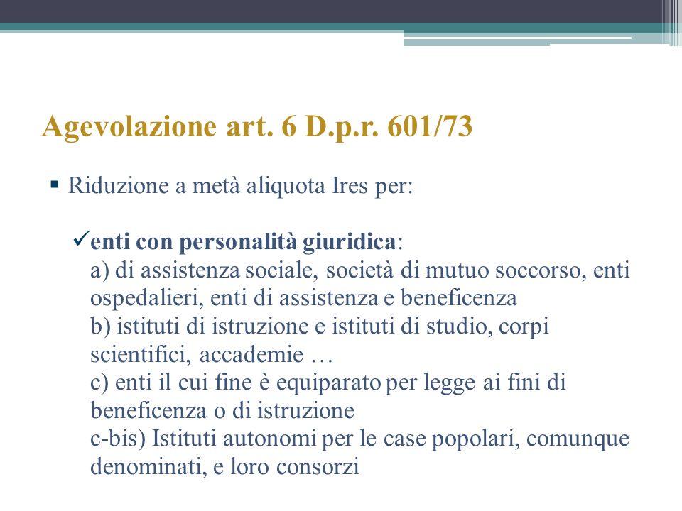 Agevolazione art. 6 D.p.r. 601/73 Riduzione a metà aliquota Ires per: