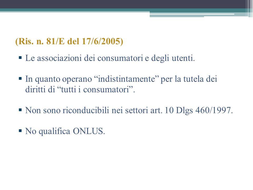 (Ris. n. 81/E del 17/6/2005) Le associazioni dei consumatori e degli utenti.