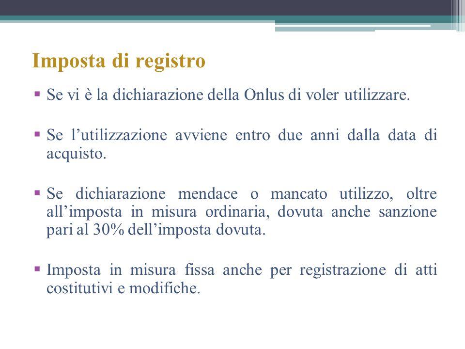 Imposta di registro Se vi è la dichiarazione della Onlus di voler utilizzare. Se l'utilizzazione avviene entro due anni dalla data di acquisto.