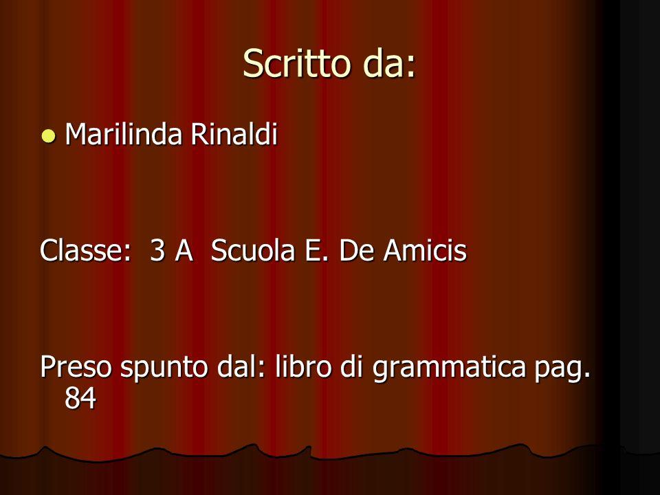 Scritto da: Marilinda Rinaldi Classe: 3 A Scuola E. De Amicis