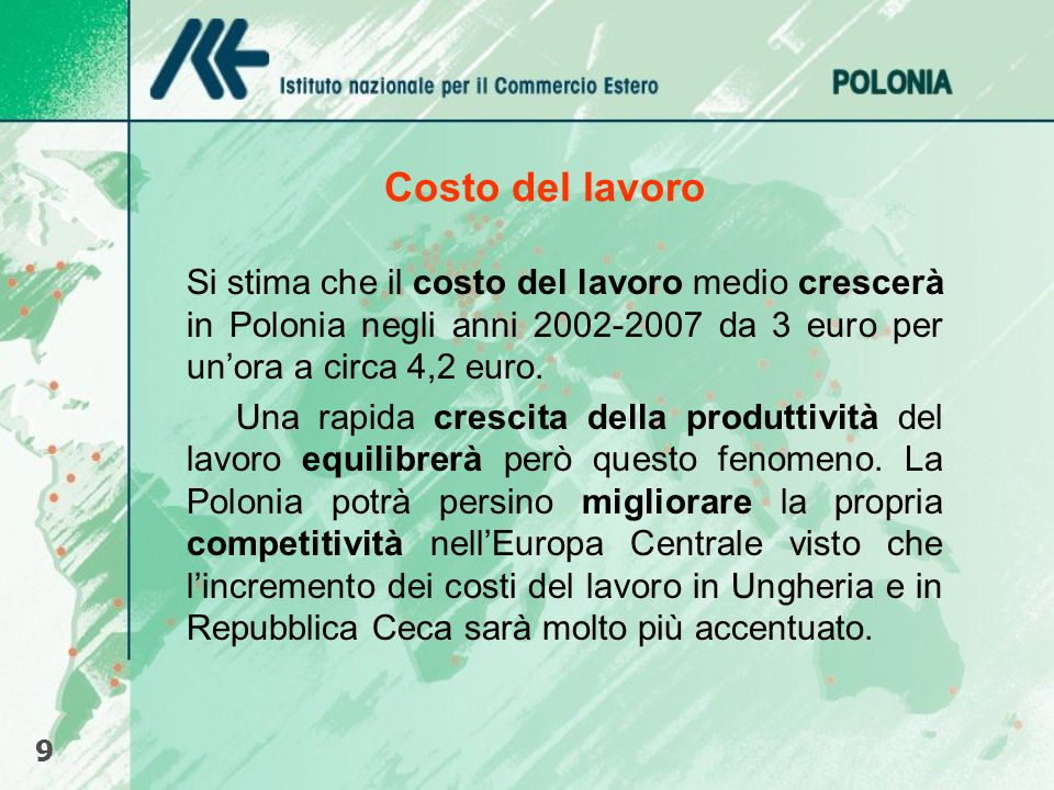 Costo del lavoro Si stima che il costo del lavoro medio crescerà in Polonia negli anni 2002-2007 da 3 euro per un'ora a circa 4,2 euro.
