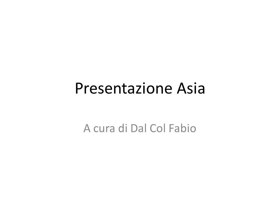 Presentazione Asia A cura di Dal Col Fabio