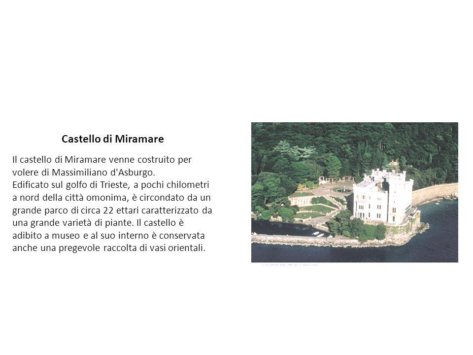 Castello di Miramare Il castello di Miramare venne costruito per volere di Massimiliano d Asburgo.