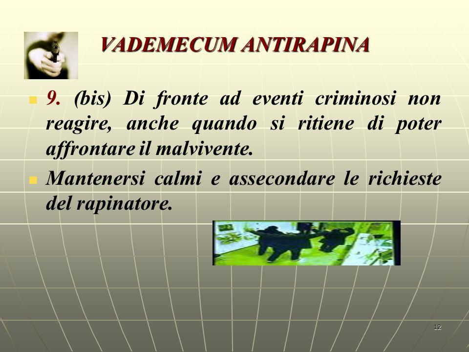 VADEMECUM ANTIRAPINA 9. (bis) Di fronte ad eventi criminosi non reagire, anche quando si ritiene di poter affrontare il malvivente.