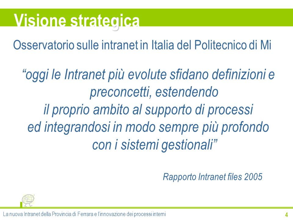 Visione strategica oggi le Intranet più evolute sfidano definizioni e preconcetti, estendendo. il proprio ambito al supporto di processi.