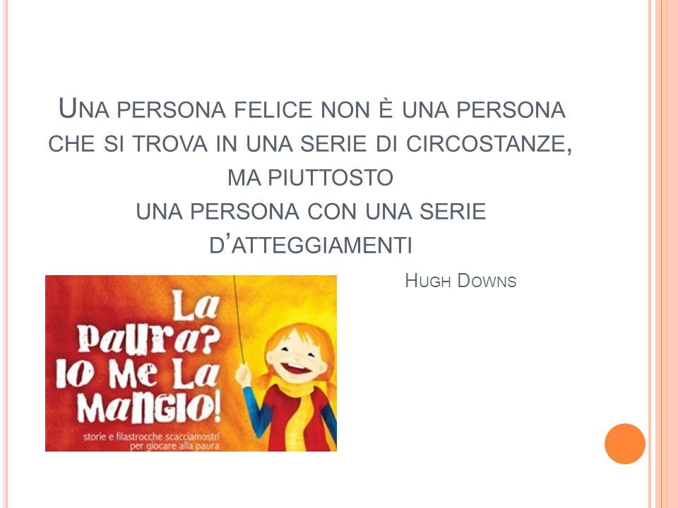 Una persona felice non è una persona che si trova in una serie di circostanze, ma piuttosto una persona con una serie d'atteggiamenti Hugh Downs