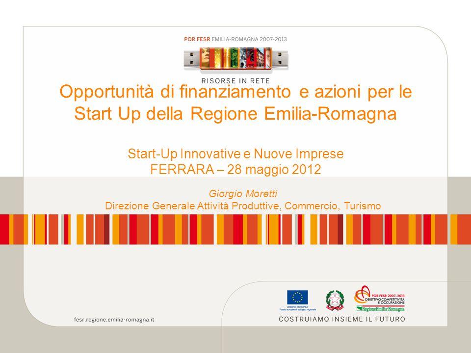 Opportunità di finanziamento e azioni per le Start Up della Regione Emilia-Romagna Start-Up Innovative e Nuove Imprese FERRARA – 28 maggio 2012