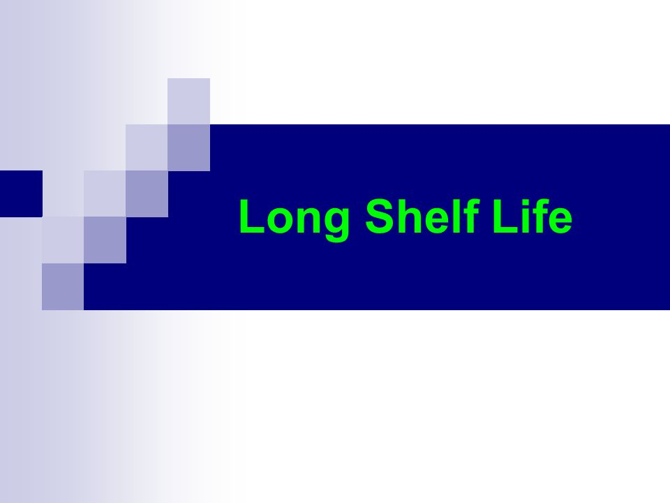 Long Shelf Life