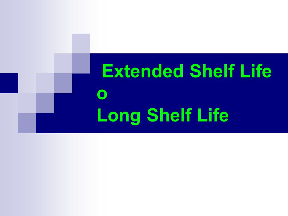 Extended Shelf Life o Long Shelf Life