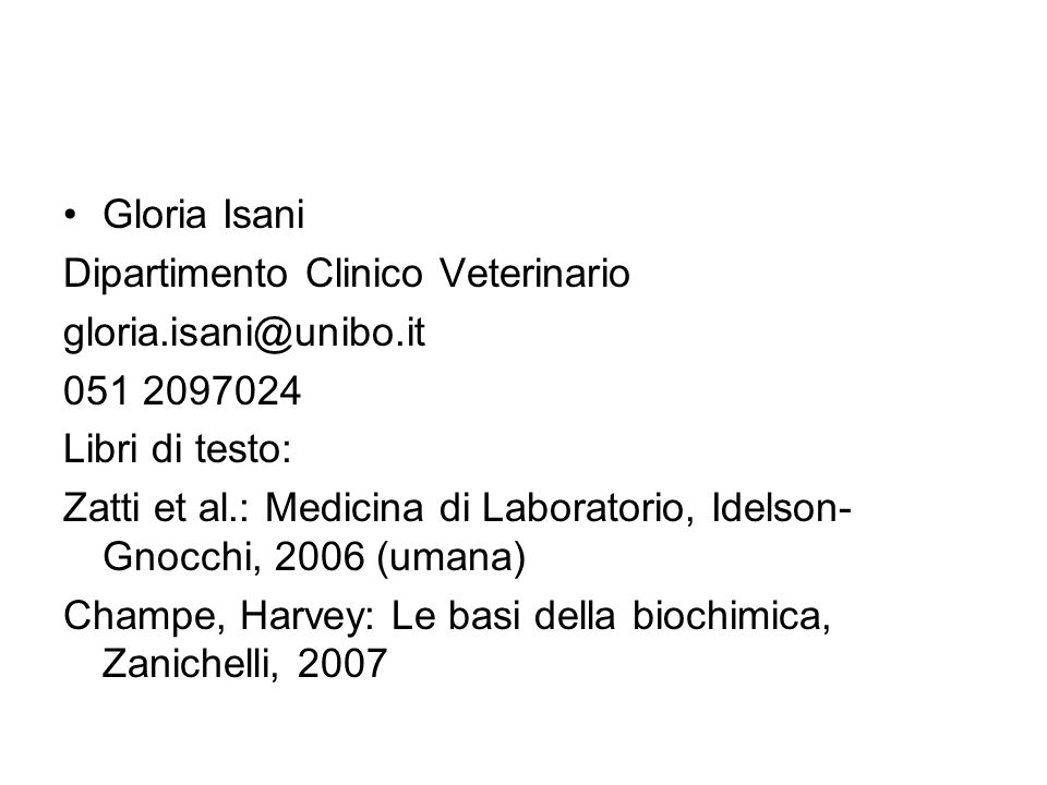 Gloria Isani Dipartimento Clinico Veterinario. gloria.isani@unibo.it. 051 2097024. Libri di testo: