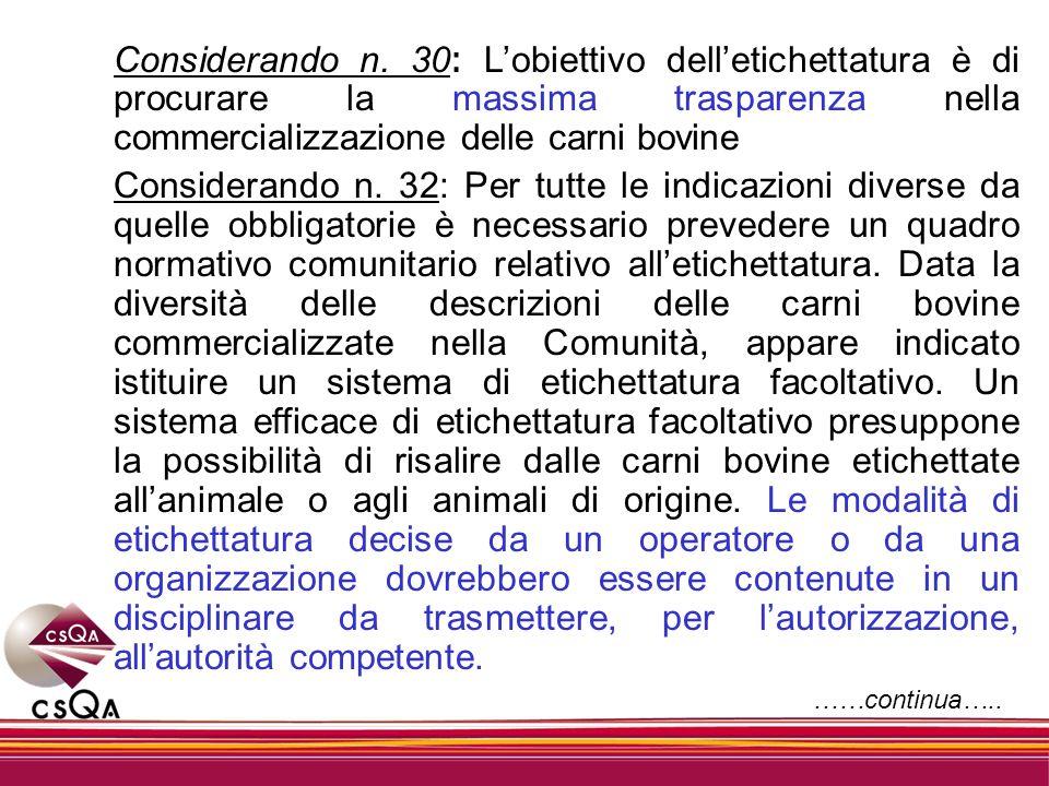 Considerando n. 30: L'obiettivo dell'etichettatura è di procurare la massima trasparenza nella commercializzazione delle carni bovine