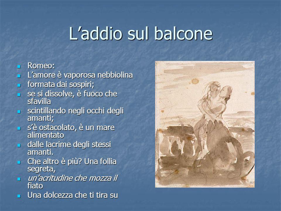 L'addio sul balcone Romeo: L'amore è vaporosa nebbiolina