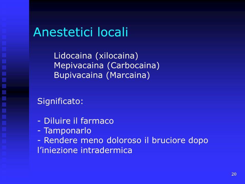 Anestetici locali Lidocaina (xilocaina) Mepivacaina (Carbocaina)