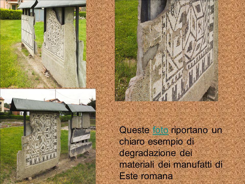 Queste foto riportano un chiaro esempio di degradazione dei materiali dei manufatti di Este romana