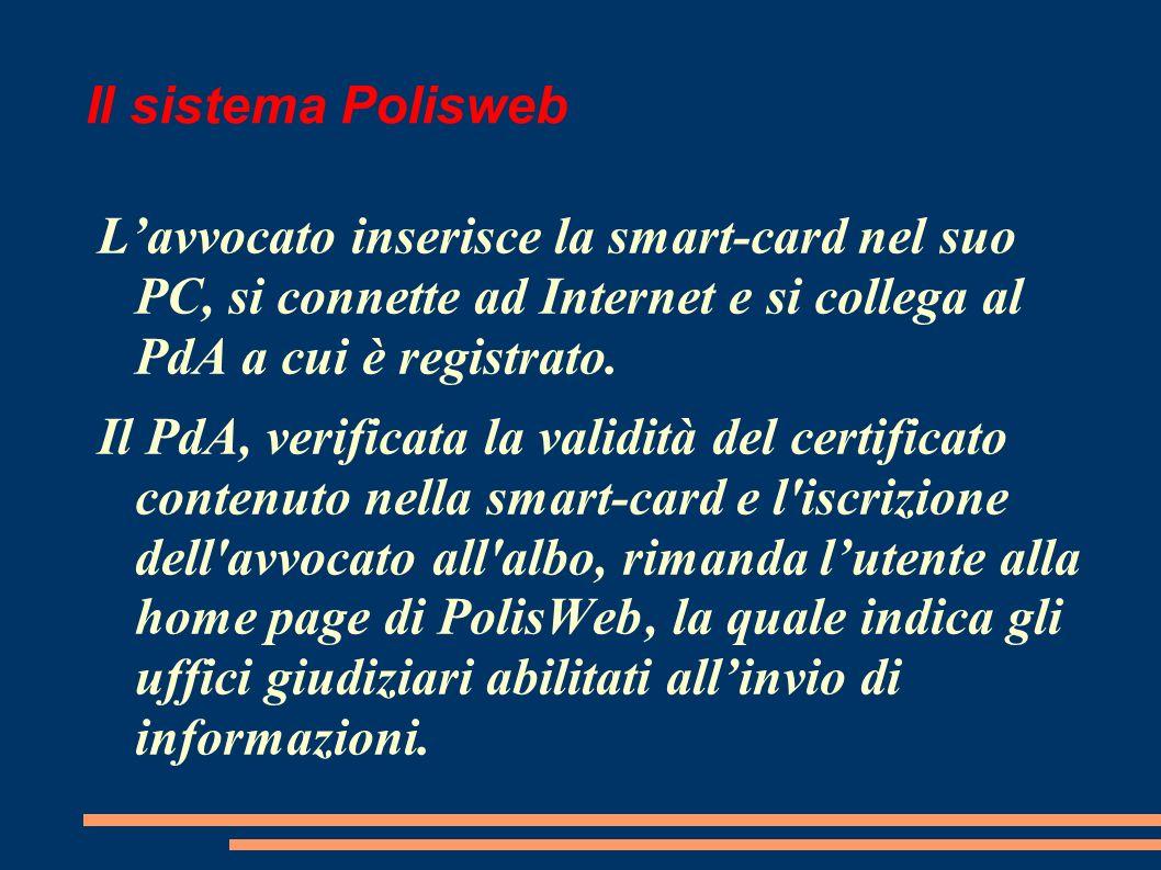 Il sistema Polisweb L'avvocato inserisce la smart-card nel suo PC, si connette ad Internet e si collega al PdA a cui è registrato.