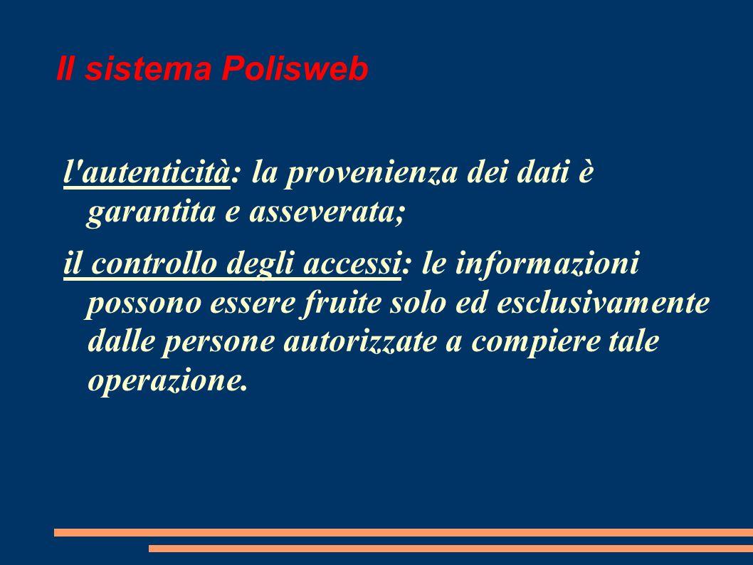 Il sistema Polisweb l autenticità: la provenienza dei dati è garantita e asseverata;
