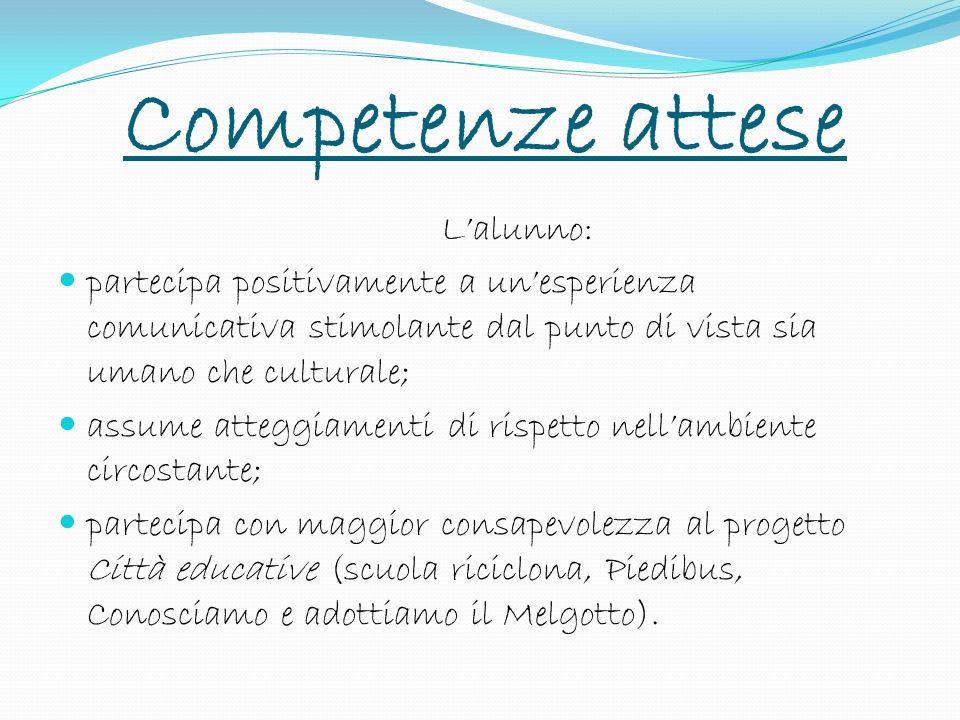 Competenze attese L'alunno: partecipa positivamente a un'esperienza comunicativa stimolante dal punto di vista sia umano che culturale;