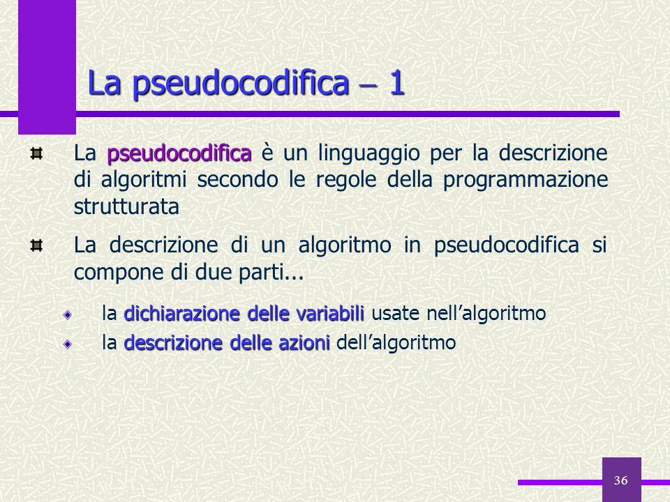 La pseudocodifica  1La pseudocodifica è un linguaggio per la descrizione di algoritmi secondo le regole della programmazione strutturata.