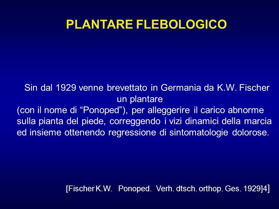 PLANTARE FLEBOLOGICO Sin dal 1929 venne brevettato in Germania da K.W. Fischer. un plantare.