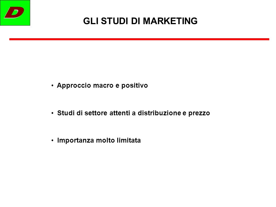 D GLI STUDI DI MARKETING Approccio macro e positivo
