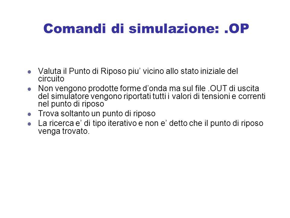 Comandi di simulazione: .OP