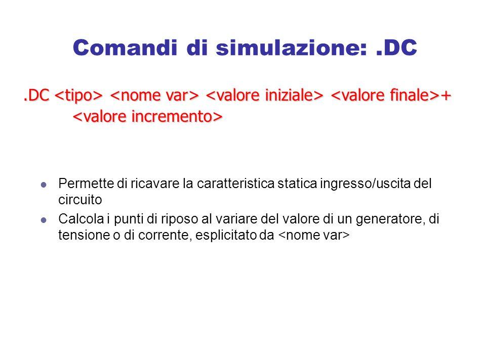Comandi di simulazione: .DC
