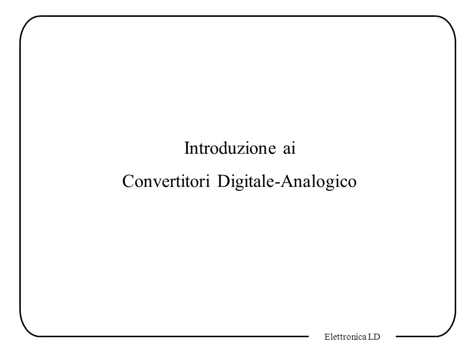 Convertitori Digitale-Analogico
