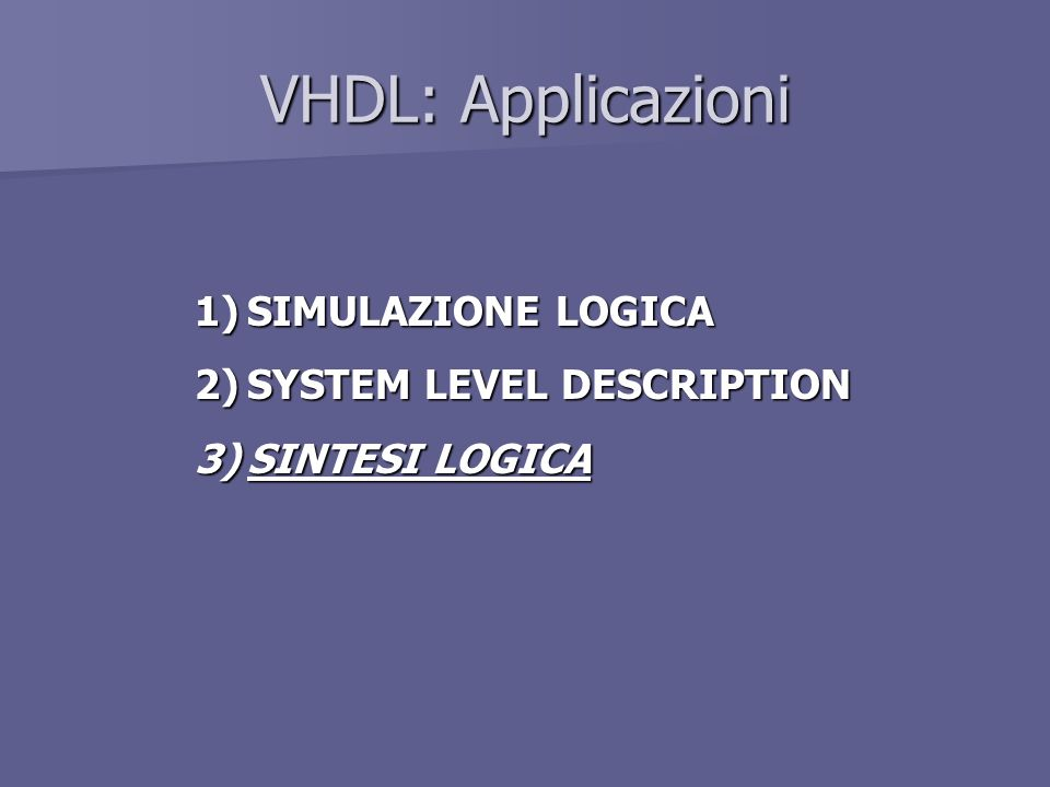 VHDL: Applicazioni SIMULAZIONE LOGICA SYSTEM LEVEL DESCRIPTION