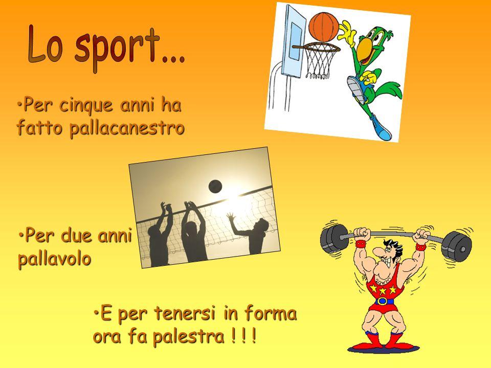 Lo sport... Per cinque anni ha fatto pallacanestro