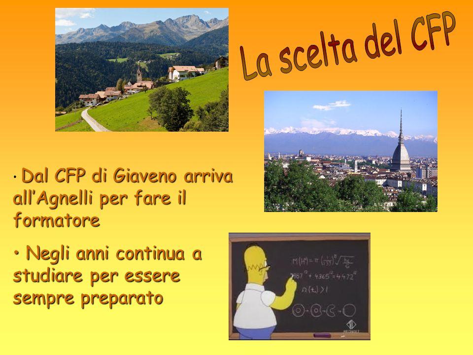 La scelta del CFP Dal CFP di Giaveno arriva all'Agnelli per fare il formatore.
