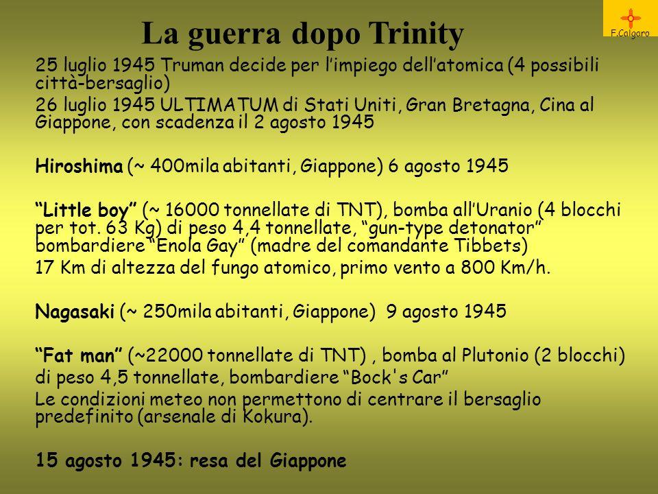 La guerra dopo Trinity F.Calgaro. 25 luglio 1945 Truman decide per l'impiego dell'atomica (4 possibili città-bersaglio)