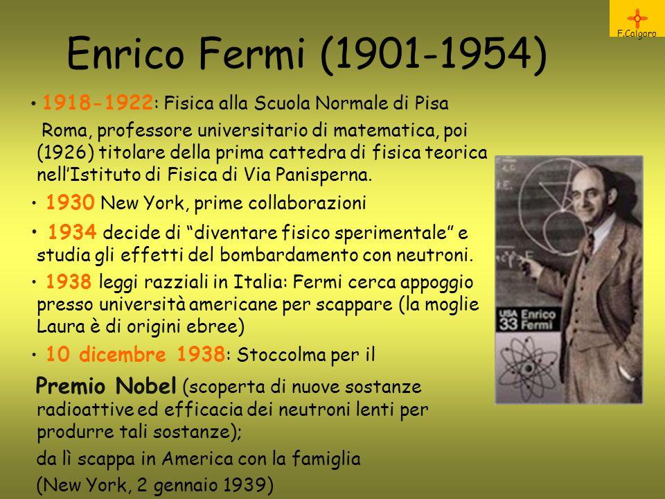Enrico Fermi (1901-1954) F.Calgaro. 1918-1922: Fisica alla Scuola Normale di Pisa.