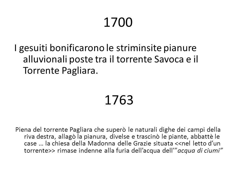 1700 I gesuiti bonificarono le striminsite pianure alluvionali poste tra il torrente Savoca e il Torrente Pagliara.