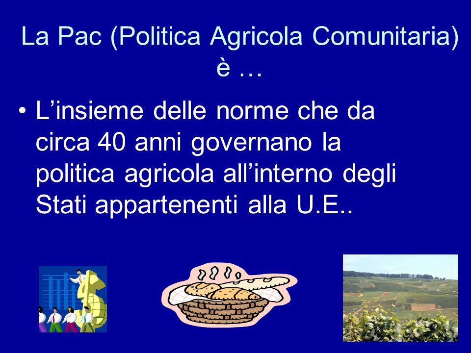 La Pac (Politica Agricola Comunitaria) è …