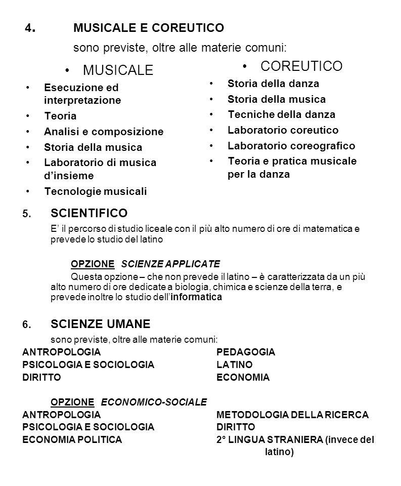 4. MUSICALE E COREUTICO sono previste, oltre alle materie comuni: