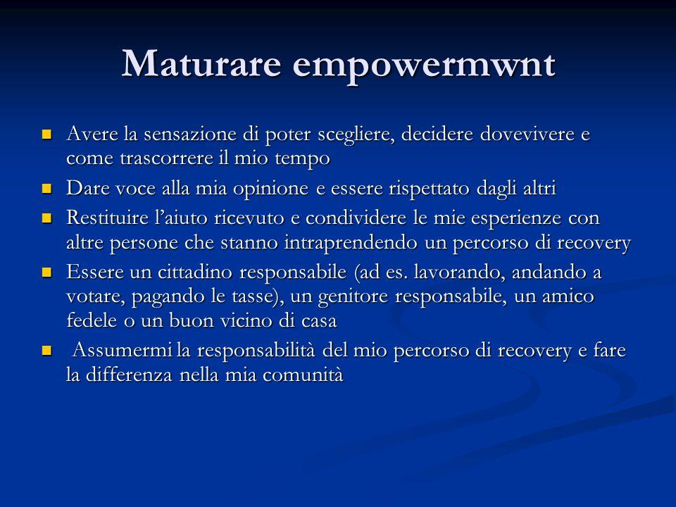 Maturare empowermwnt Avere la sensazione di poter scegliere, decidere dovevivere e come trascorrere il mio tempo.