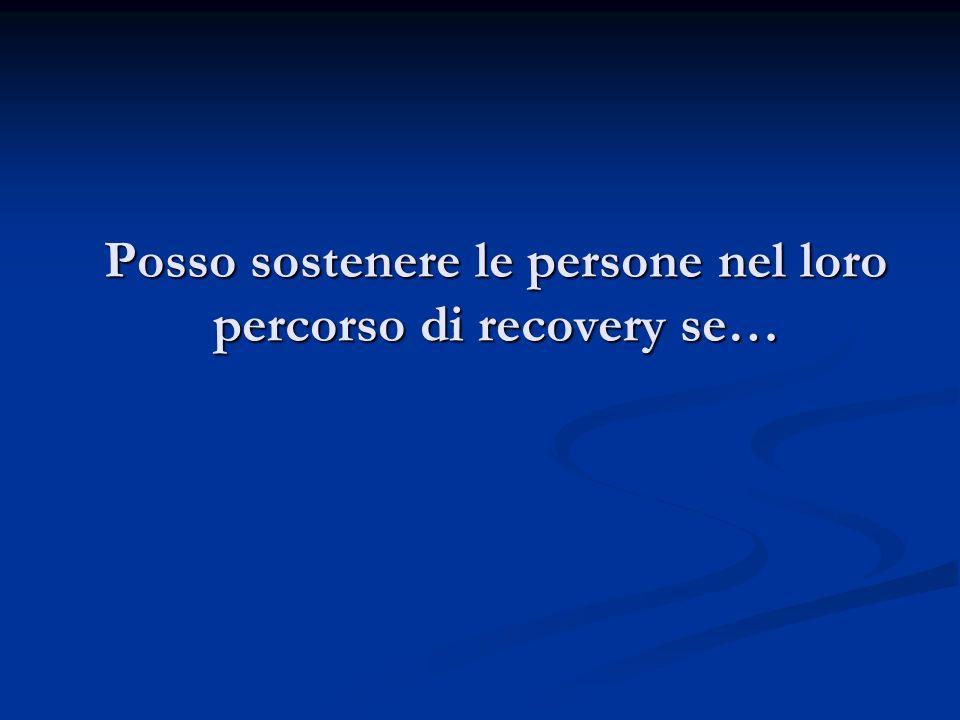 Posso sostenere le persone nel loro percorso di recovery se…