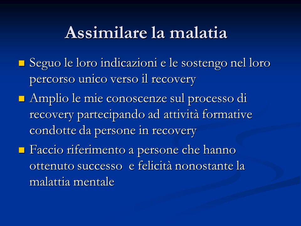 Assimilare la malatia Seguo le loro indicazioni e le sostengo nel loro percorso unico verso il recovery.