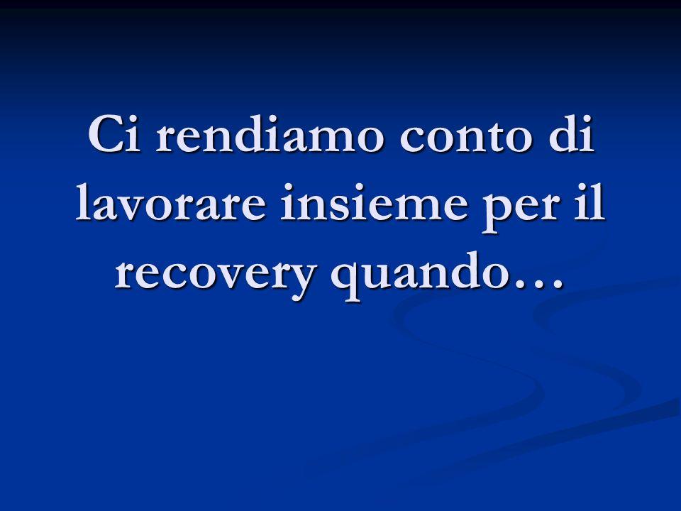 Ci rendiamo conto di lavorare insieme per il recovery quando…