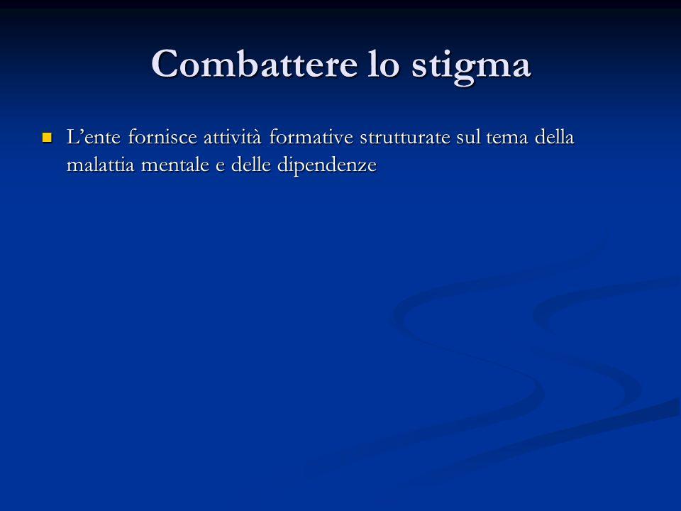 Combattere lo stigma L'ente fornisce attività formative strutturate sul tema della malattia mentale e delle dipendenze.