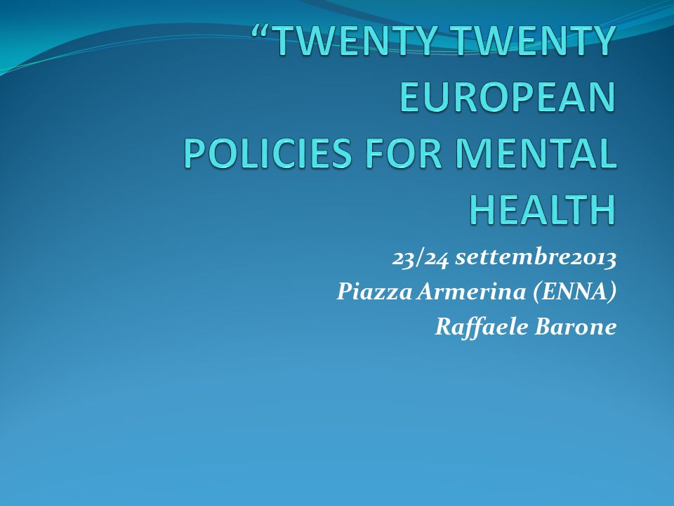 TWENTY TWENTY EUROPEAN POLICIES FOR MENTAL HEALTH