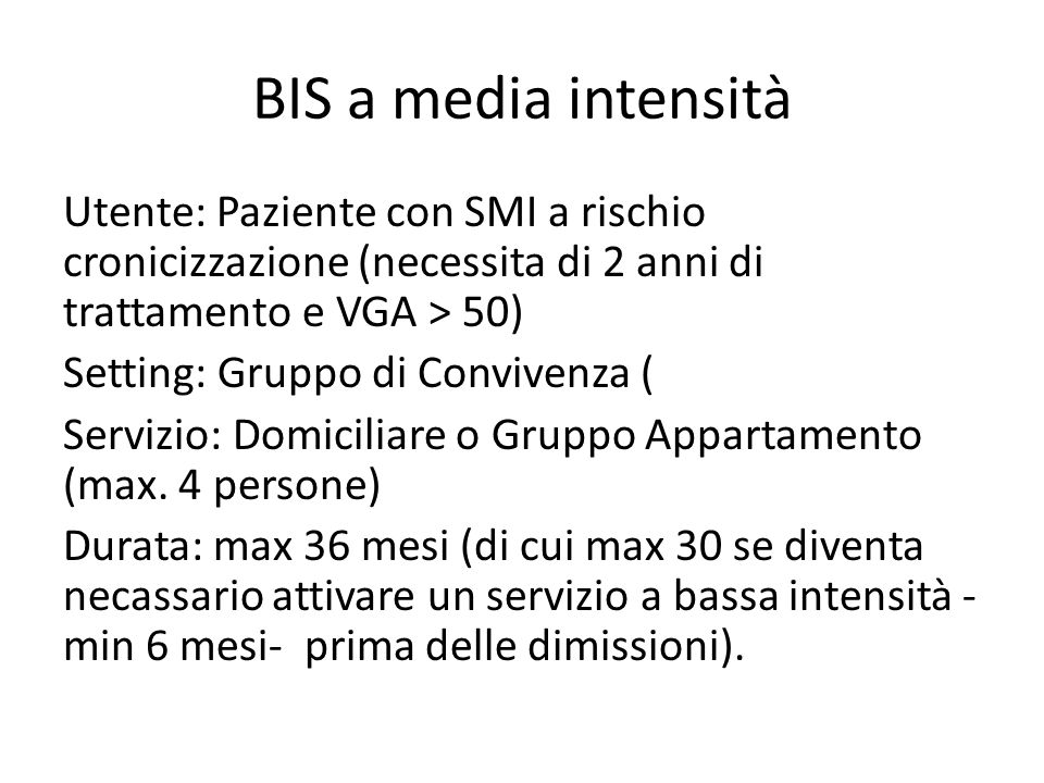BIS a media intensità Utente: Paziente con SMI a rischio cronicizzazione (necessita di 2 anni di trattamento e VGA > 50)