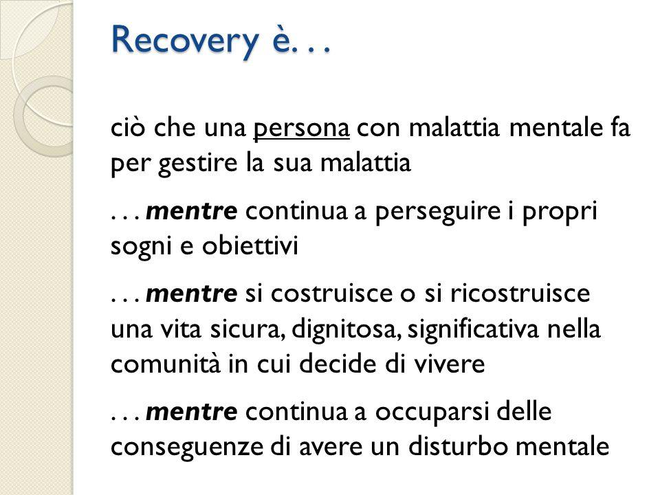 Recovery è. . . ciò che una persona con malattia mentale fa per gestire la sua malattia.