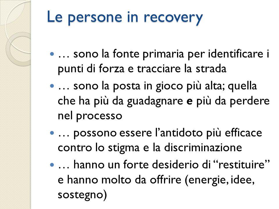 Le persone in recovery … sono la fonte primaria per identificare i punti di forza e tracciare la strada.