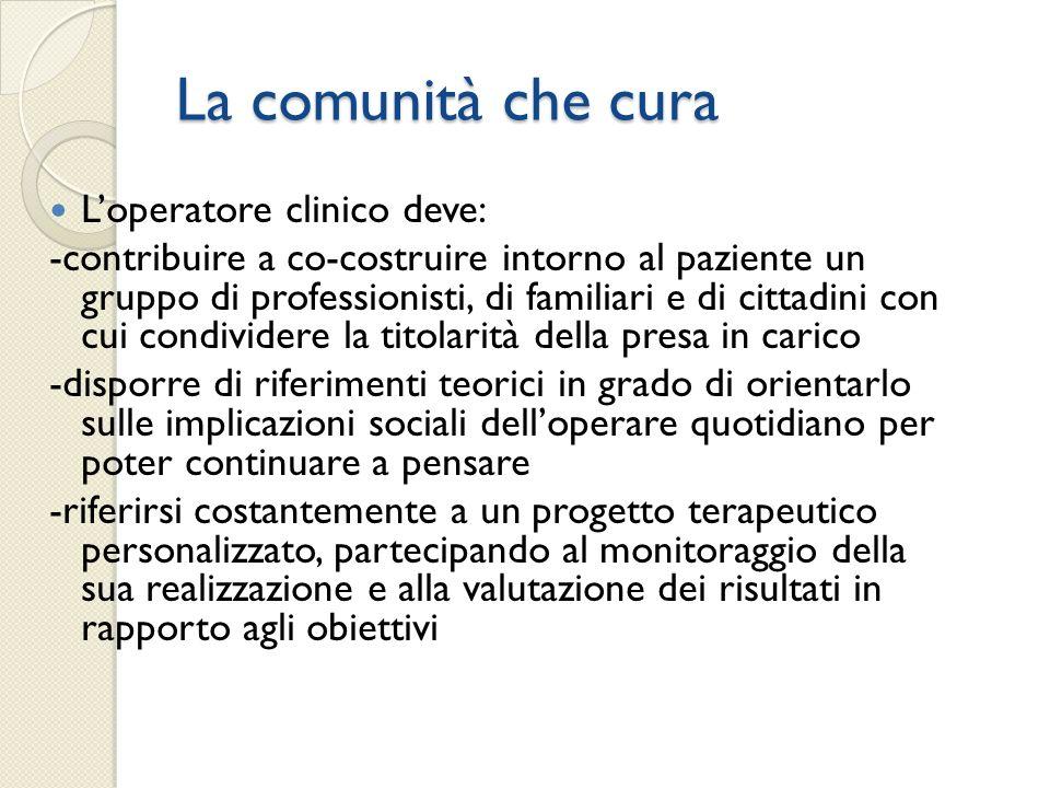 La comunità che cura L'operatore clinico deve: