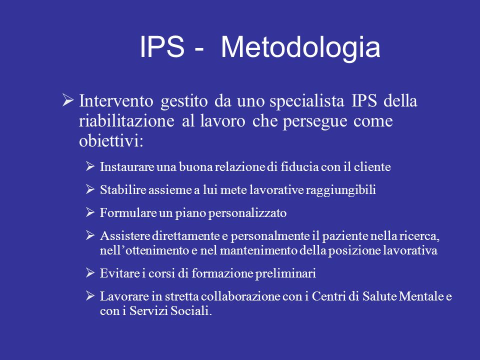 IPS - MetodologiaIntervento gestito da uno specialista IPS della riabilitazione al lavoro che persegue come obiettivi:
