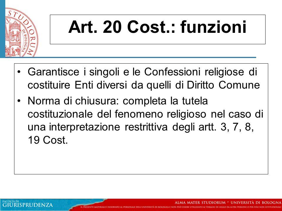 Art. 20 Cost.: funzioni Garantisce i singoli e le Confessioni religiose di costituire Enti diversi da quelli di Diritto Comune.