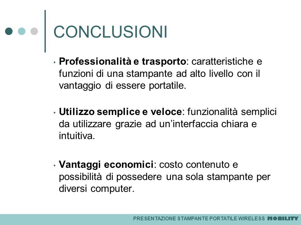 CONCLUSIONI Professionalità e trasporto: caratteristiche e funzioni di una stampante ad alto livello con il vantaggio di essere portatile.