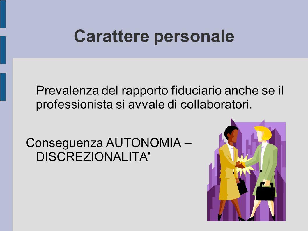 Carattere personale Prevalenza del rapporto fiduciario anche se il professionista si avvale di collaboratori.