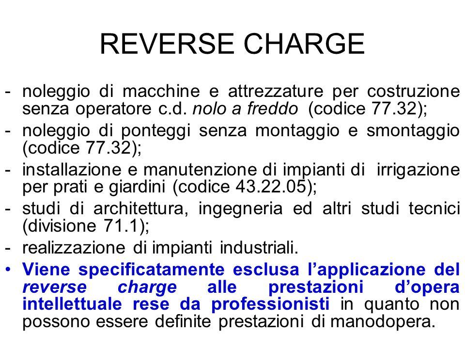 REVERSE CHARGEnoleggio di macchine e attrezzature per costruzione senza operatore c.d. nolo a freddo (codice 77.32);